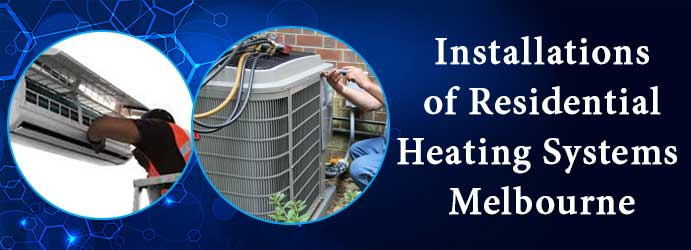 Installations of Residential Heating Systems Melbourne