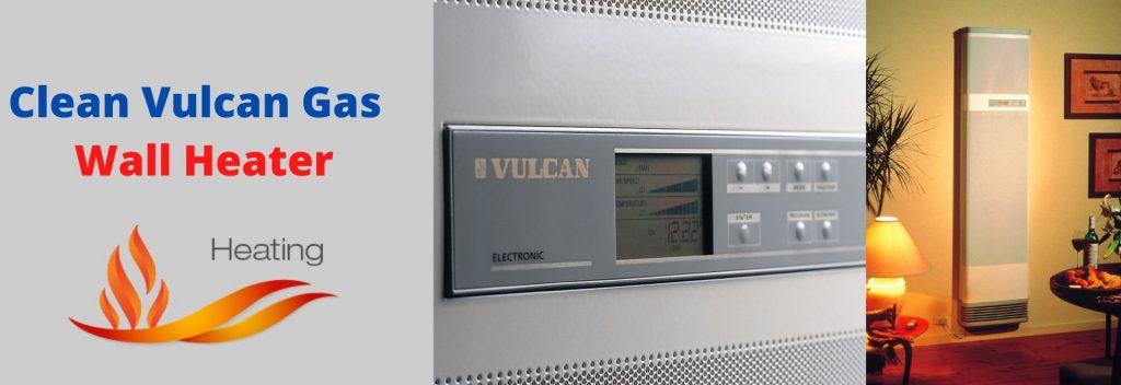 How To Clean Vulcan Gas Wall Heater?